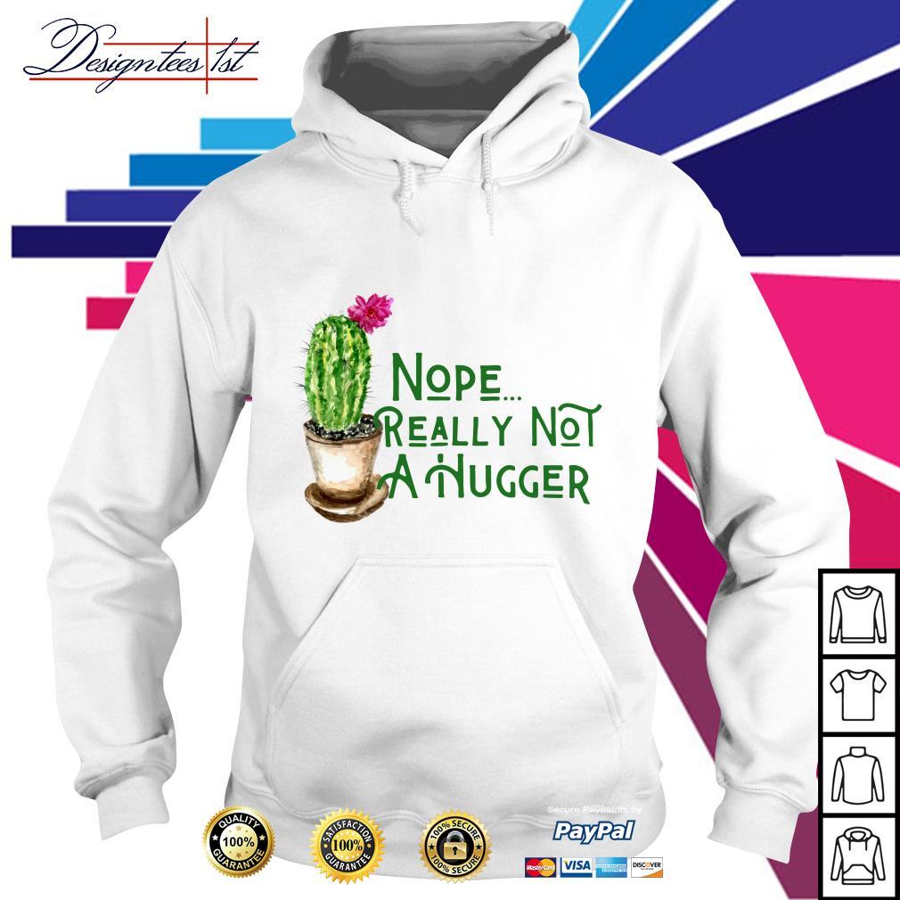 Cactus nope really not a hugger Hoodie