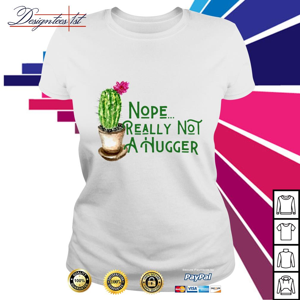 Cactus nope really not a hugger Ladies Tee