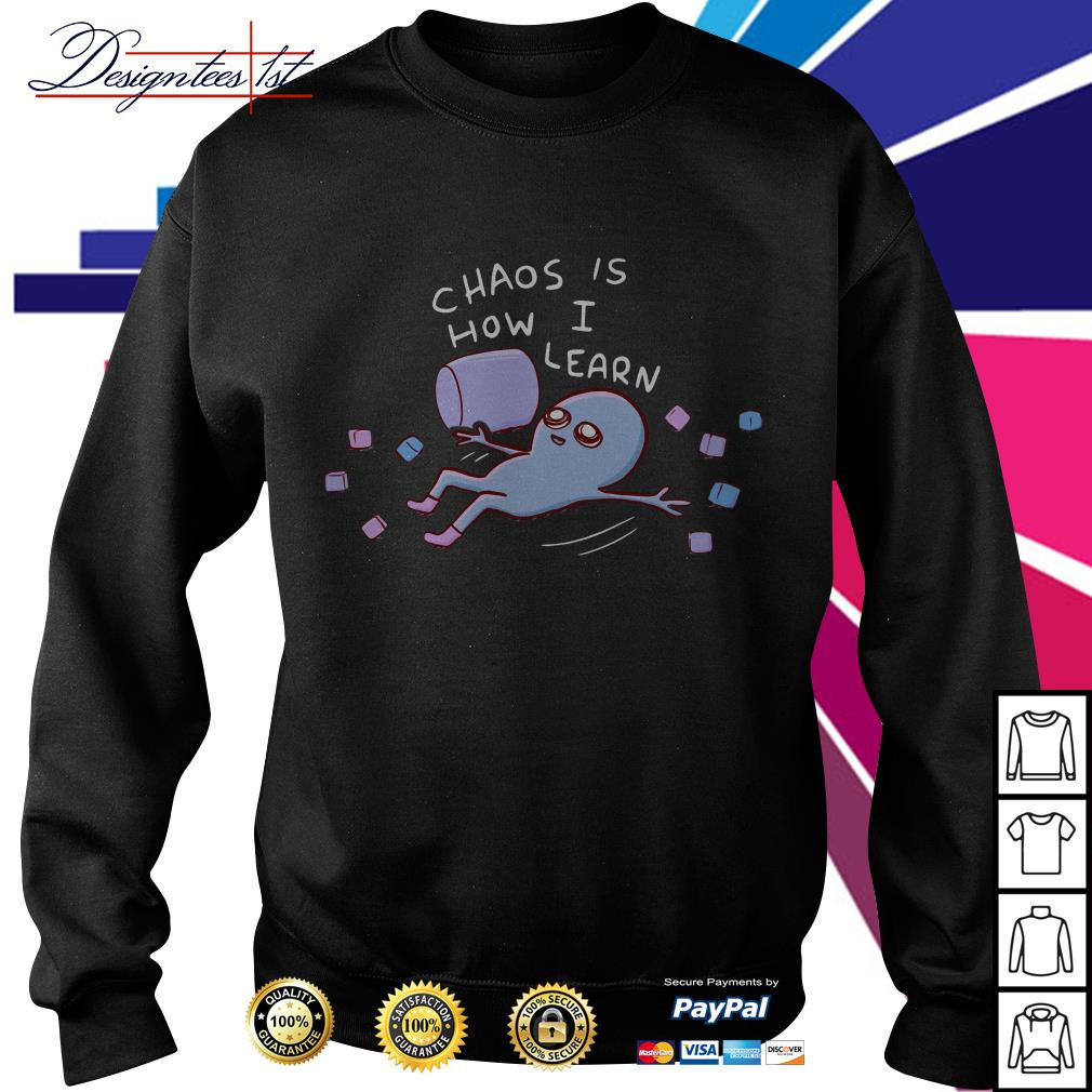 Chaos is how I learn Sweater