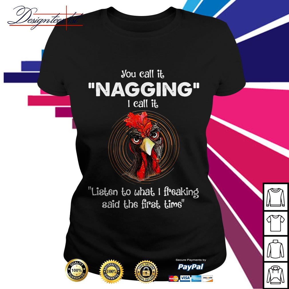 Chicken you call it Nagging I call it listen to what I freaking said the first time Ladies Tee
