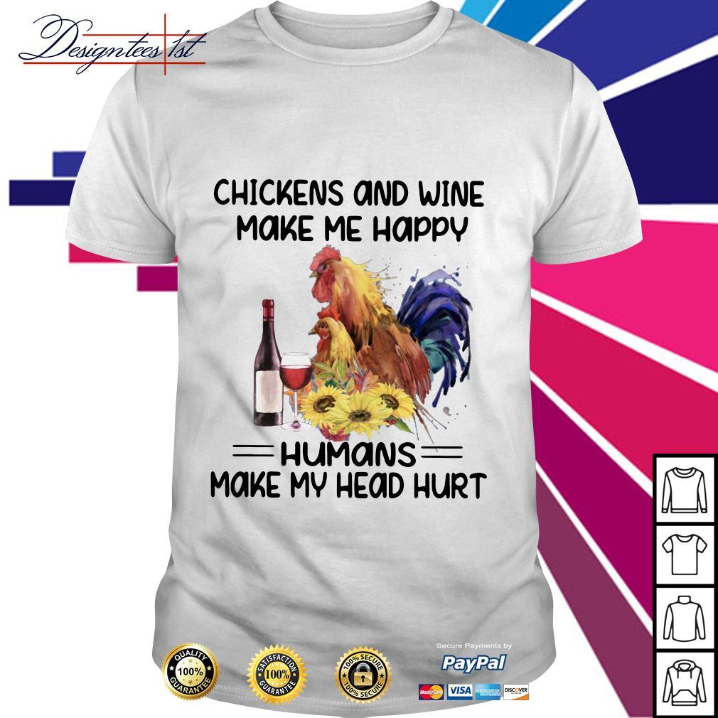 Chickens and wine make me happy humans make my head hurt shirt