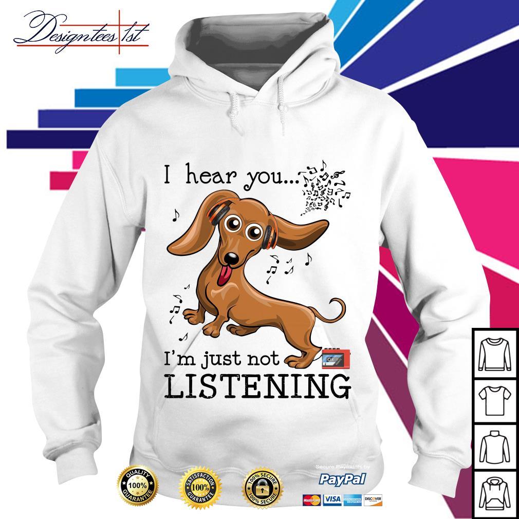 Dachshund I hear you I'm just not listening Hoodie