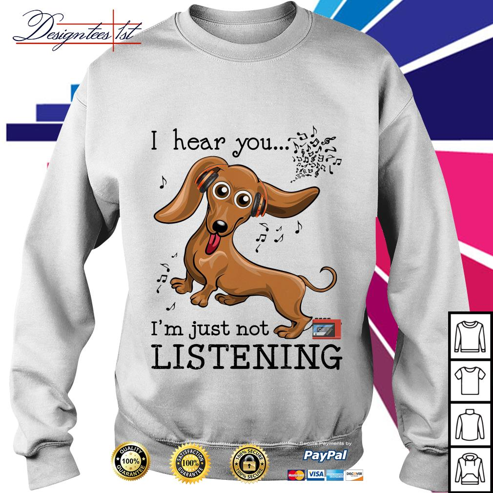 Dachshund I hear you I'm just not listening Sweater
