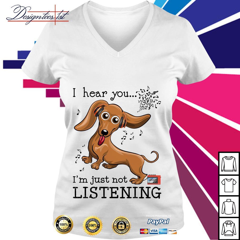 Dachshund I hear you I'm just not listening V-neck T-shirt
