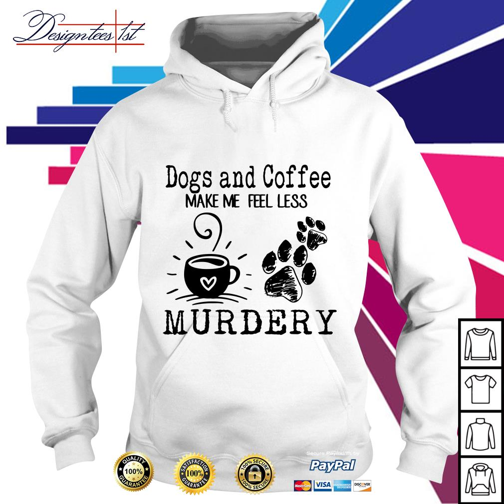 Dogs paw and coffee make me feel less murdery Hoodie