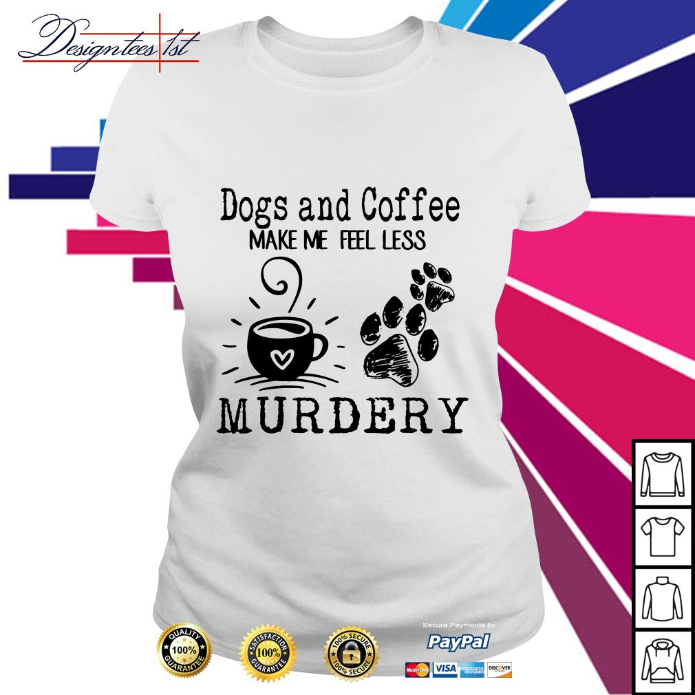Dogs paw and coffee make me feel less murdery Ladies Tee