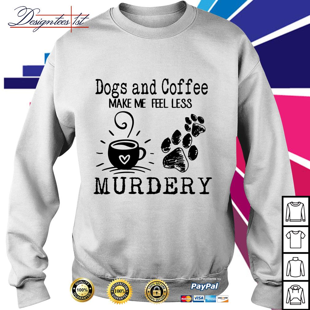 Dogs paw and coffee make me feel less murdery Sweater