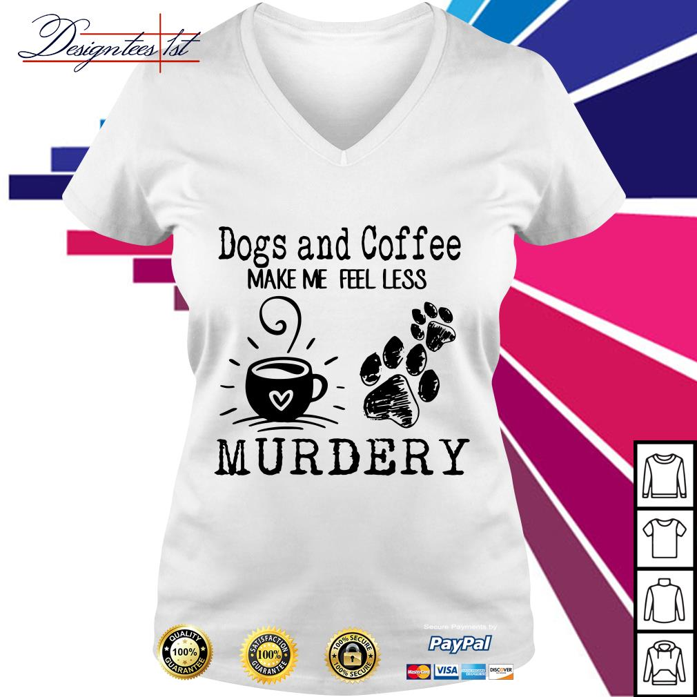 Dogs paw and coffee make me feel less murdery V-neck T-shirt