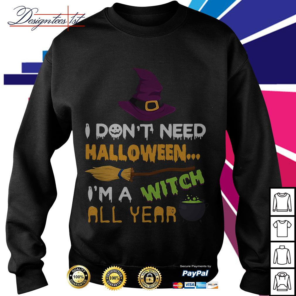 I don't need Halloween I'm a witch all year Sweater