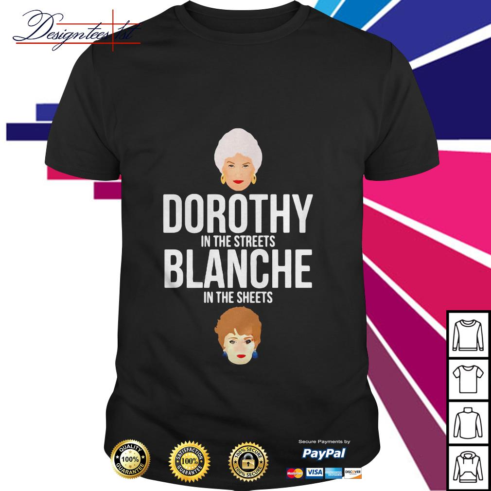 Dorothy is the streets Blanche in the sheets shirt
