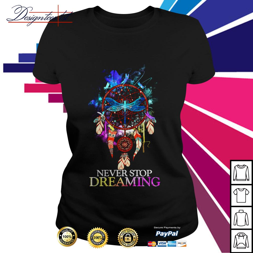 Dragonfly dreamcatcher never stop dreaming Ladies Tee
