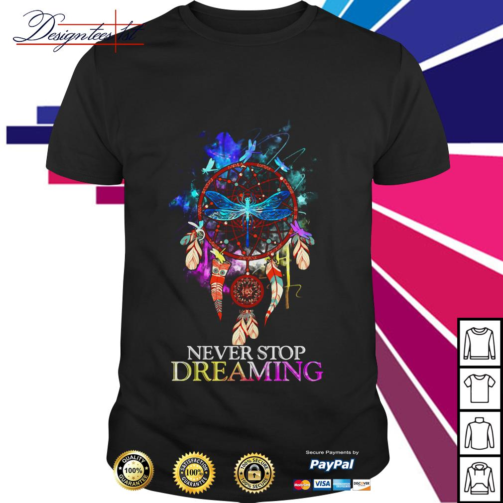 Dragonfly dreamcatcher never stop dreaming shirt