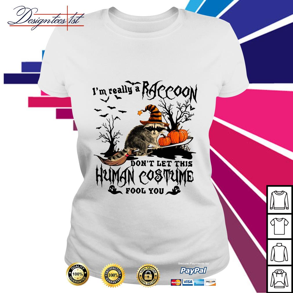 Halloween I'm really a Raccoon don't let this human costume fool you Ladies Tee