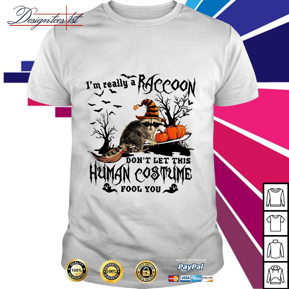 Halloween I'm really a Raccoon don't let this human costume fool you shirt