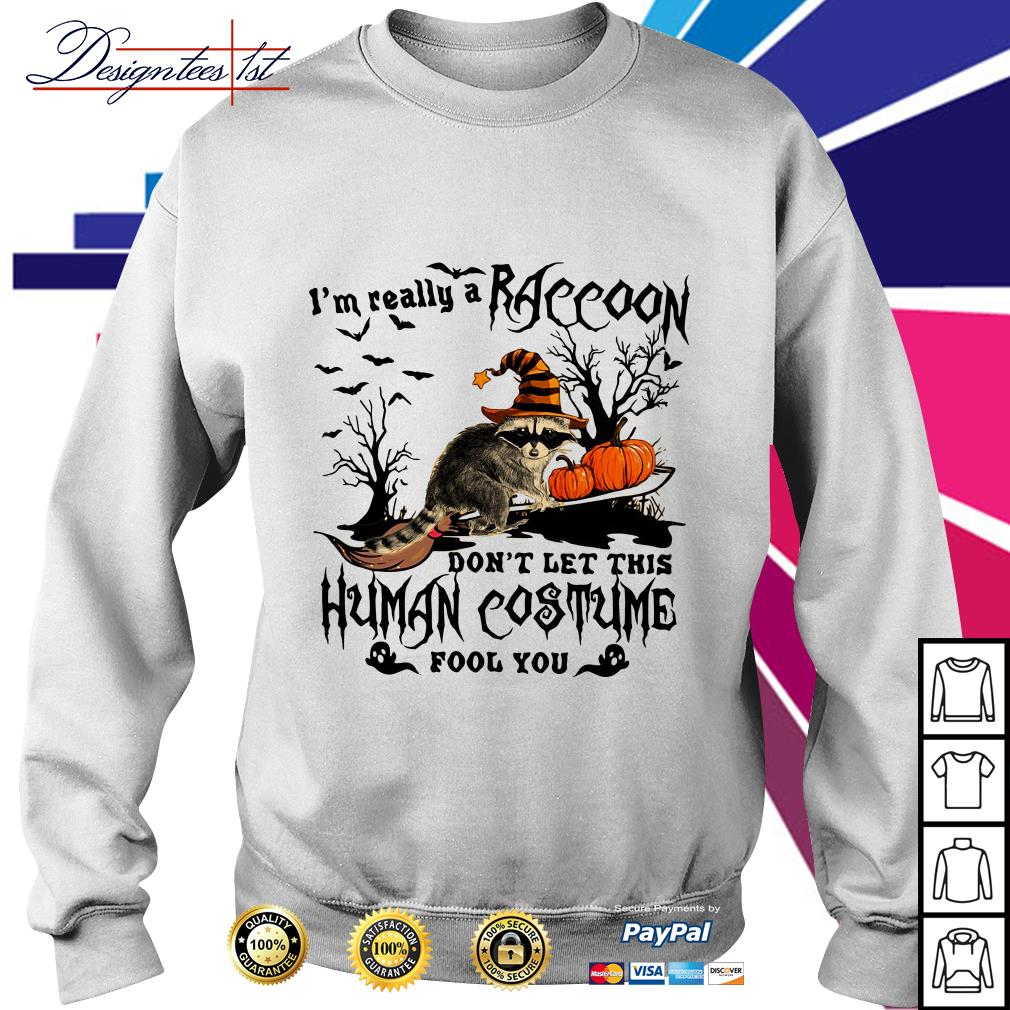 Halloween I'm really a Raccoon don't let this human costume fool you Sweater