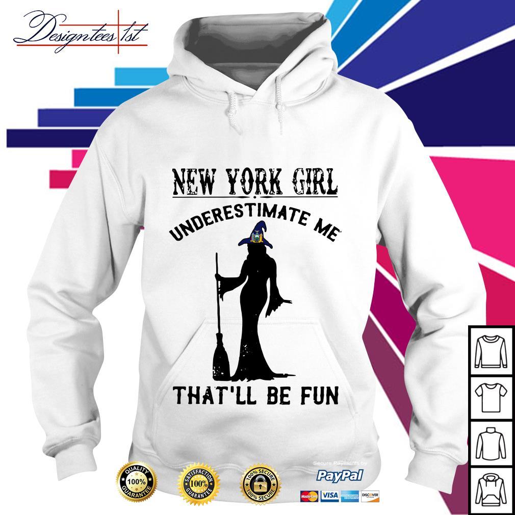 Halloween New York girl underestimate me that'll be fun Hoodie