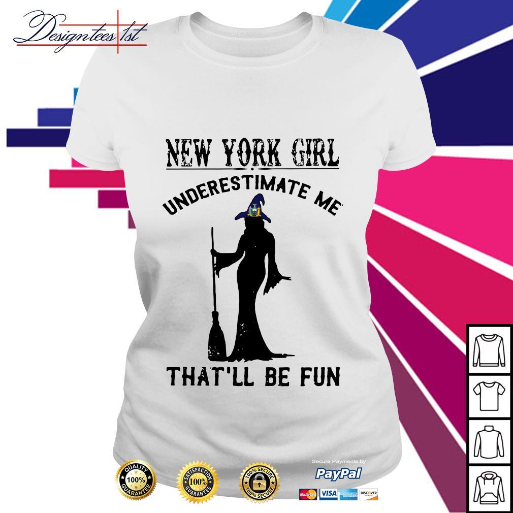 Halloween New York girl underestimate me that'll be fun Ladies Tee