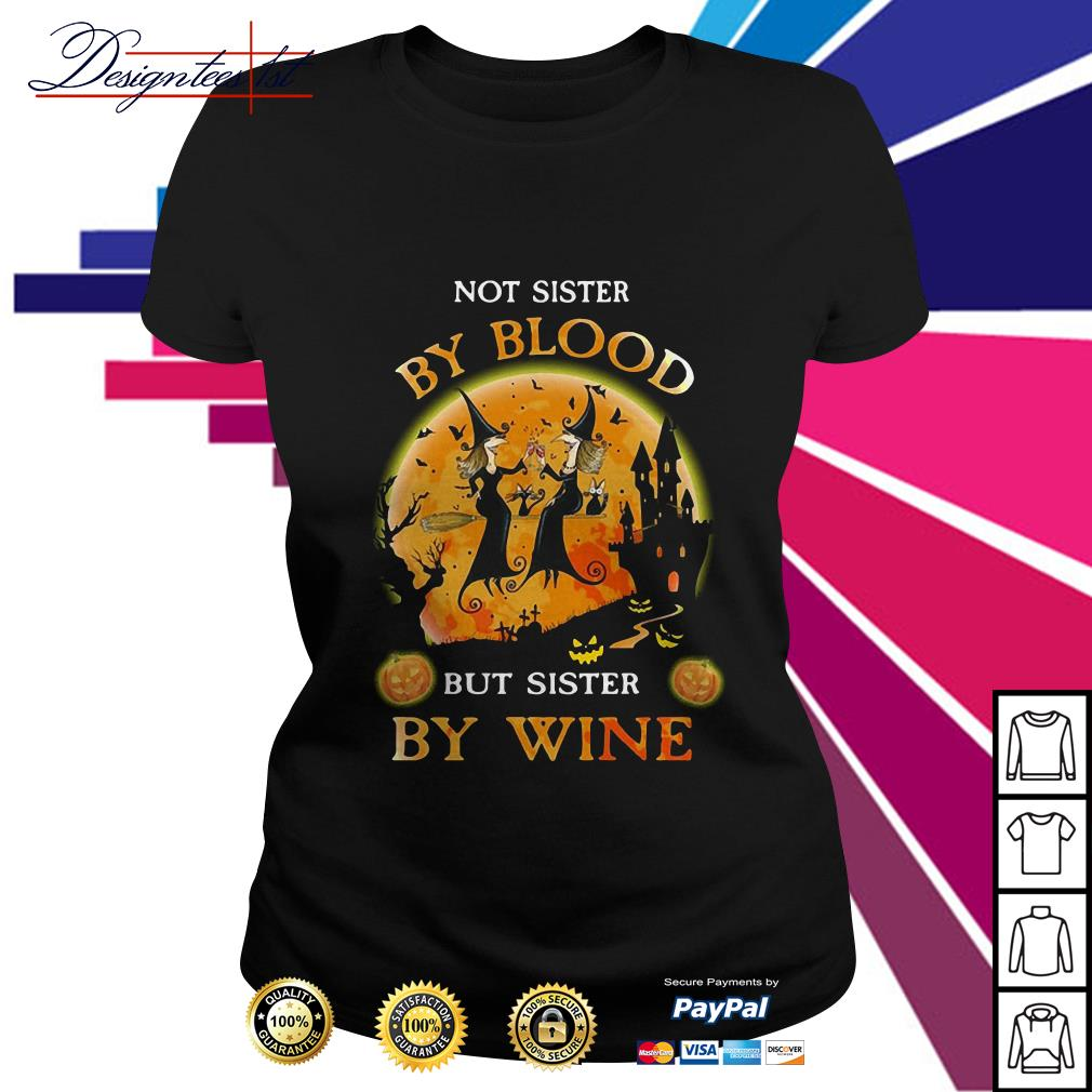 Halloween not sister by blood but sister by wine Ladies Tee