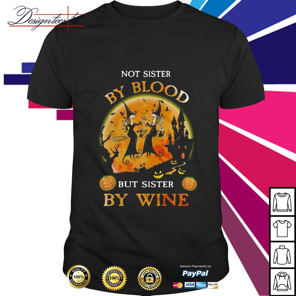 Halloween not sister by blood but sister by wine shirt