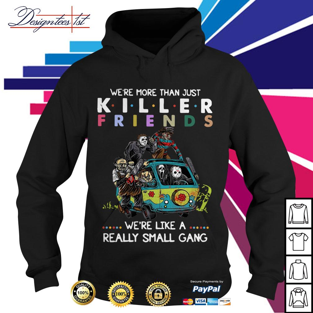 Horror we're more than just killer friends we're like a really small gang Hoodie