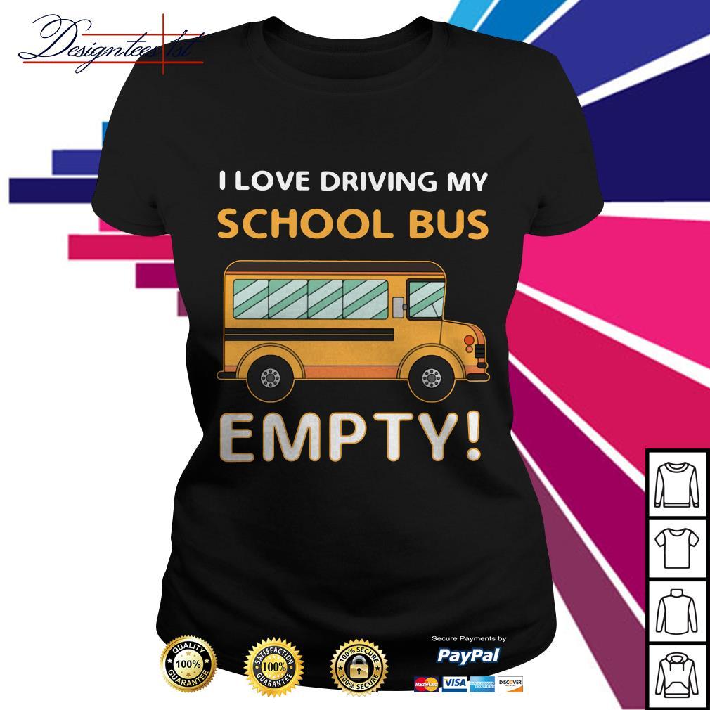 I love driving my school bus empty Ladies Tee