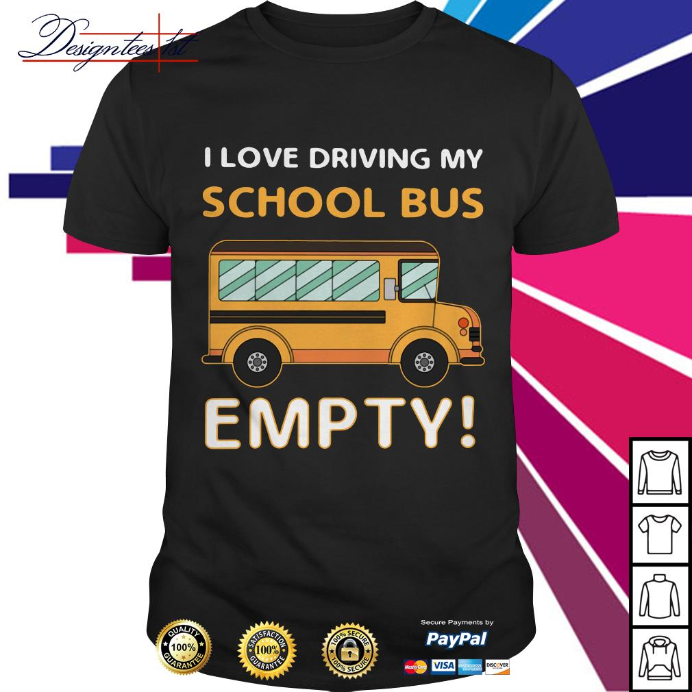 I love driving my school bus empty shirt