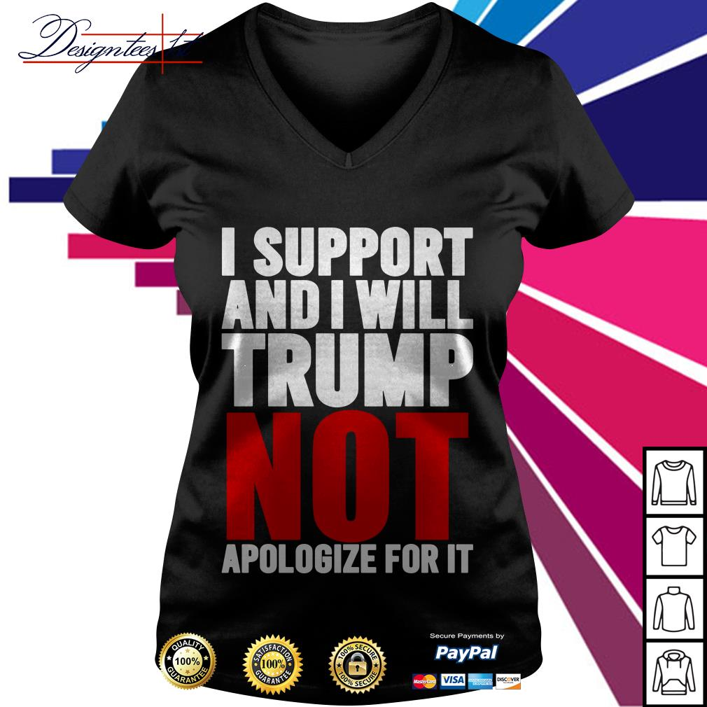 I support Trump and I will not apologize for it V-neck T-shirt