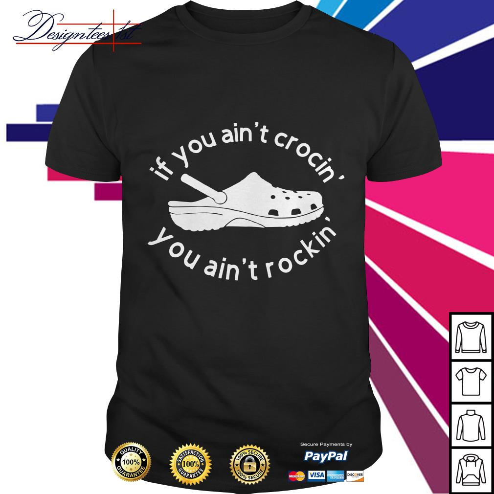 If you ain't crocin' you ain't rockin' shirt