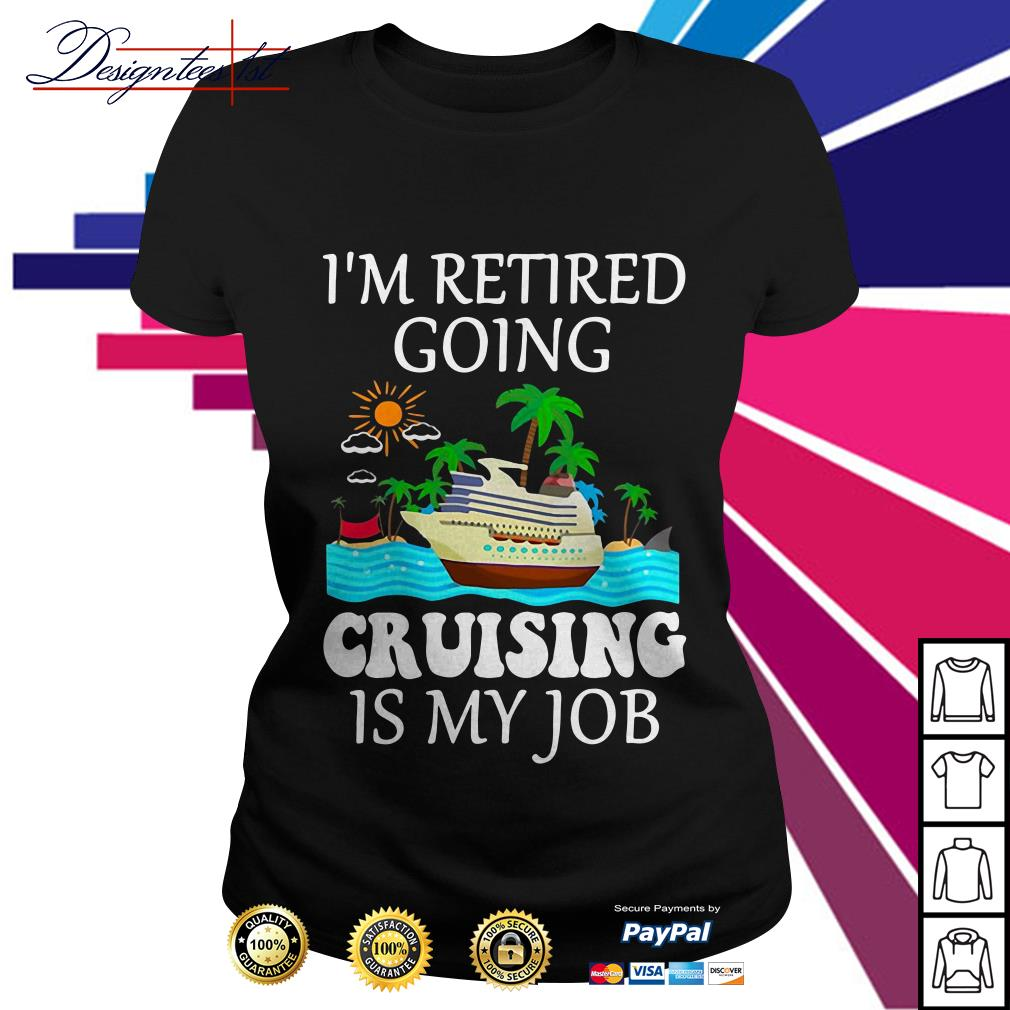 I'm retired going cruising is my job Ladies Tee