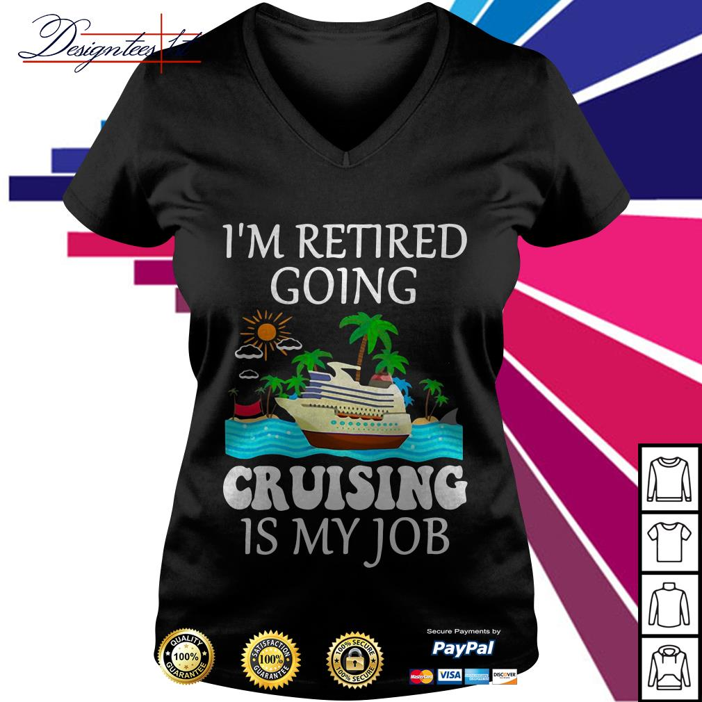 I'm retired going cruising is my job V-neck T-shirt