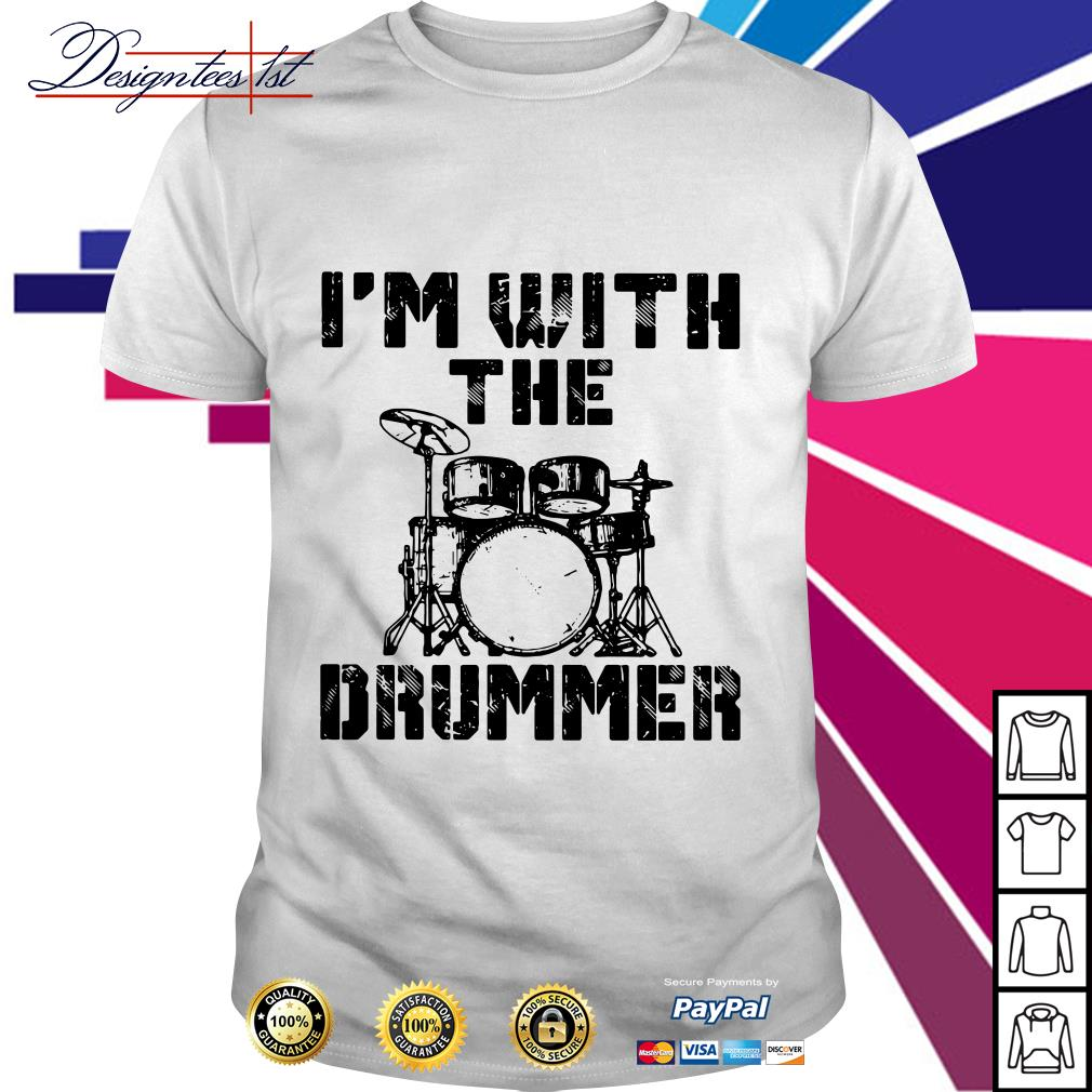 I'm with the drummer music shirt