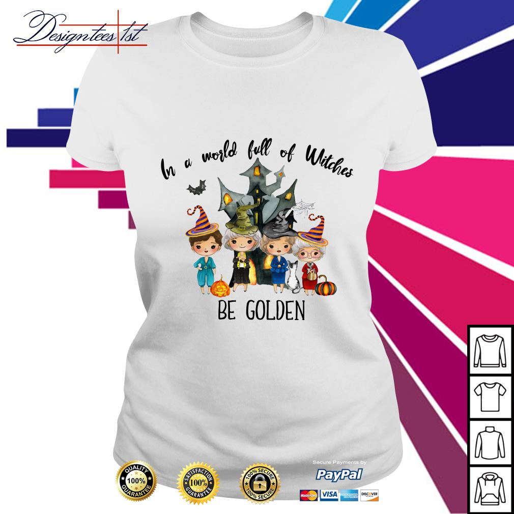 In a world full of Witches be Golden Ladies Tee