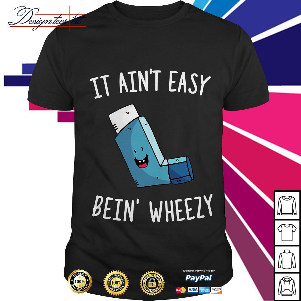 It ain't easy bein' wheezy shirt