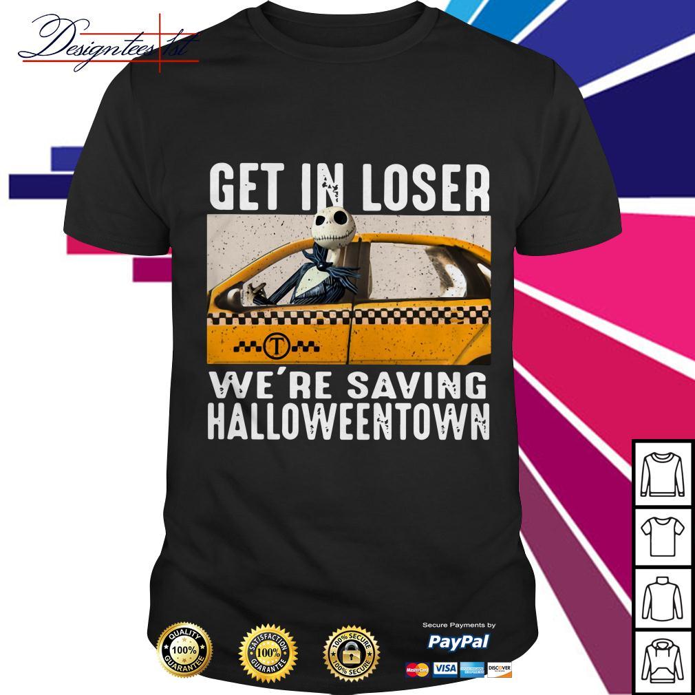 Jack Skellington get in loser we're saving Halloweentown shirt
