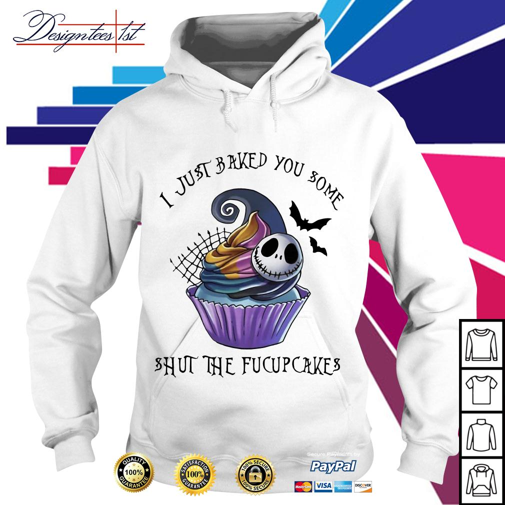 Jack Skellington I just baked you some shut the fucupcakes Hoodie