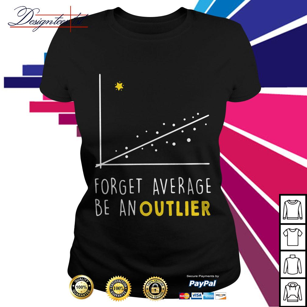 Math forget average be an outlier Ladies Tee