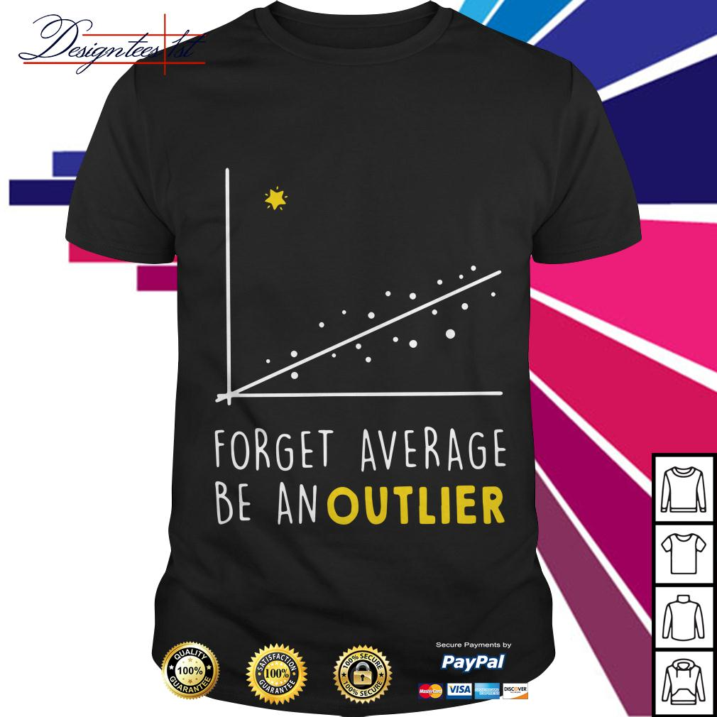 Math forget average be an outlier shirt