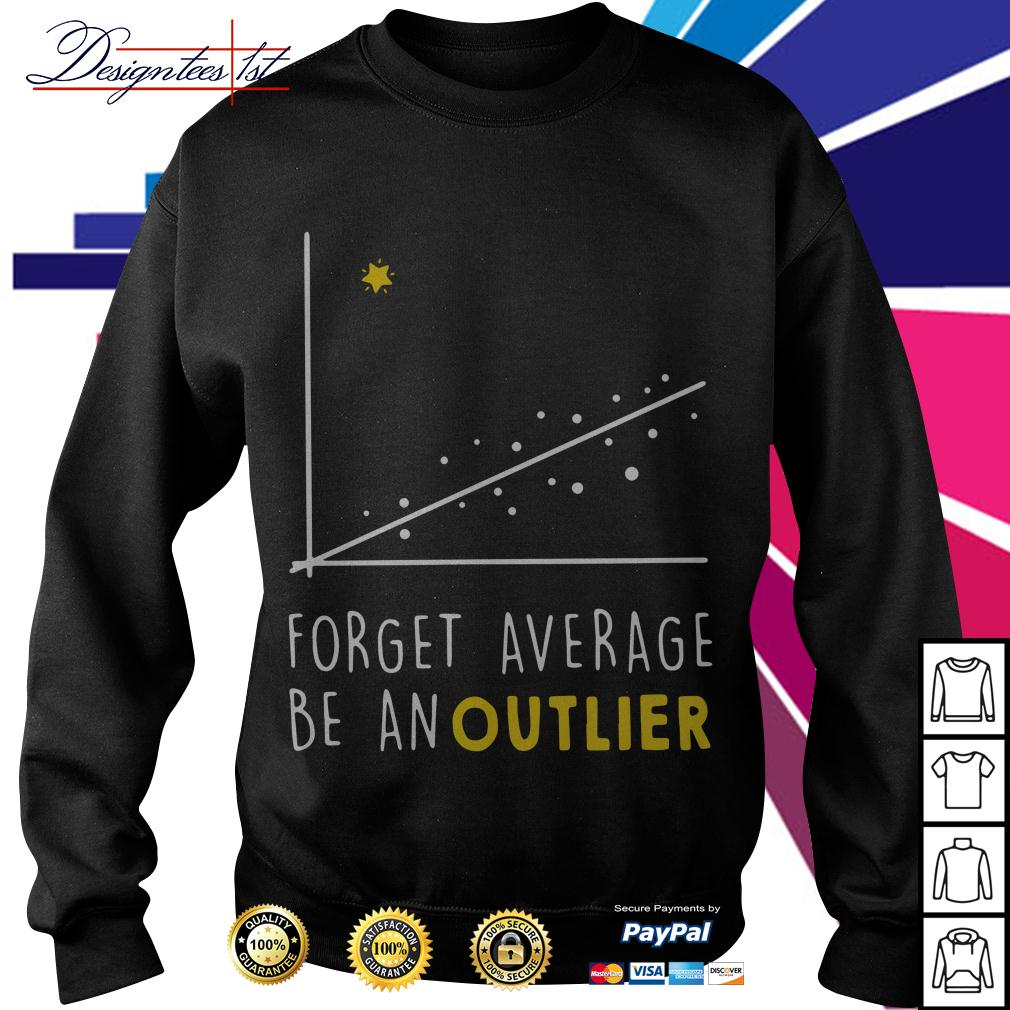 Math forget average be an outlier Sweater