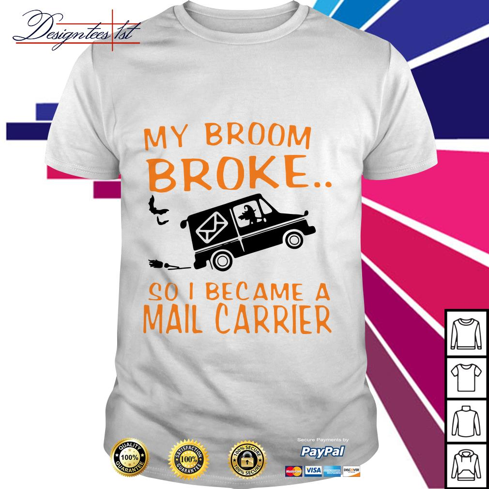 My broom broke so I became a mail carrier shirt