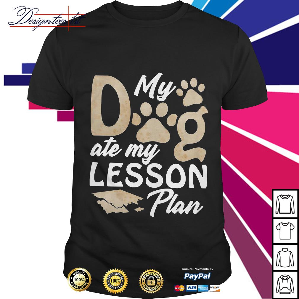 My dog ate my lesson plan shirt