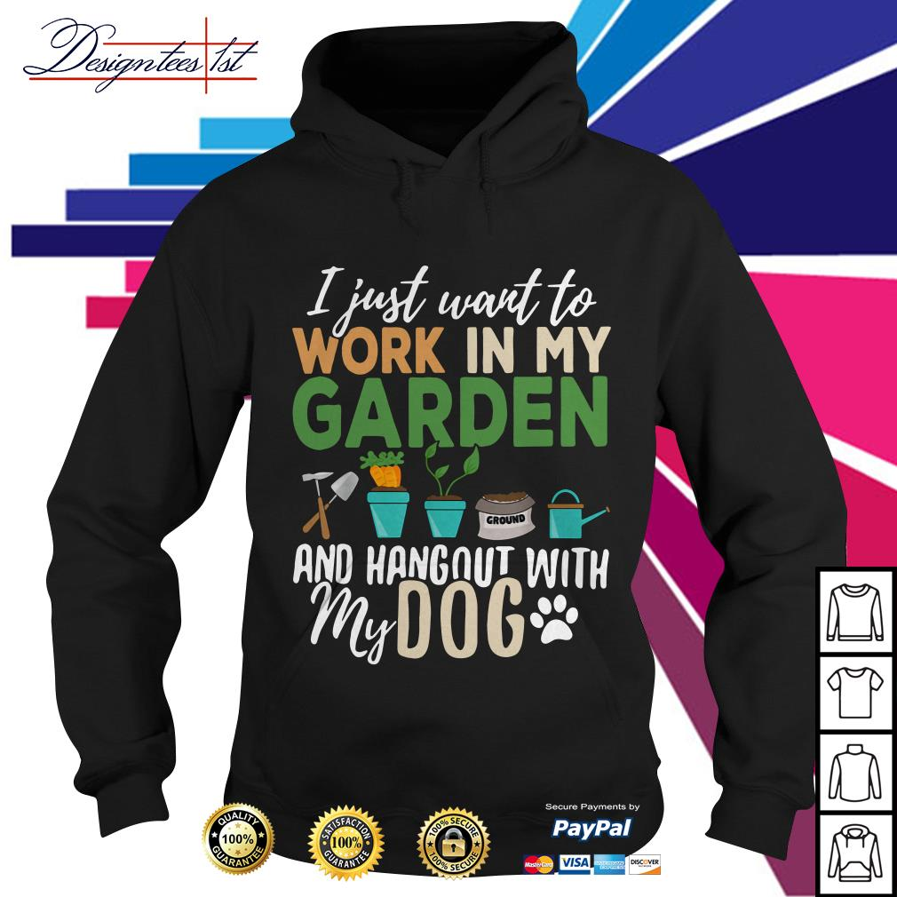 Offical I just want to work in my garden and hang out with my dog Hoodie