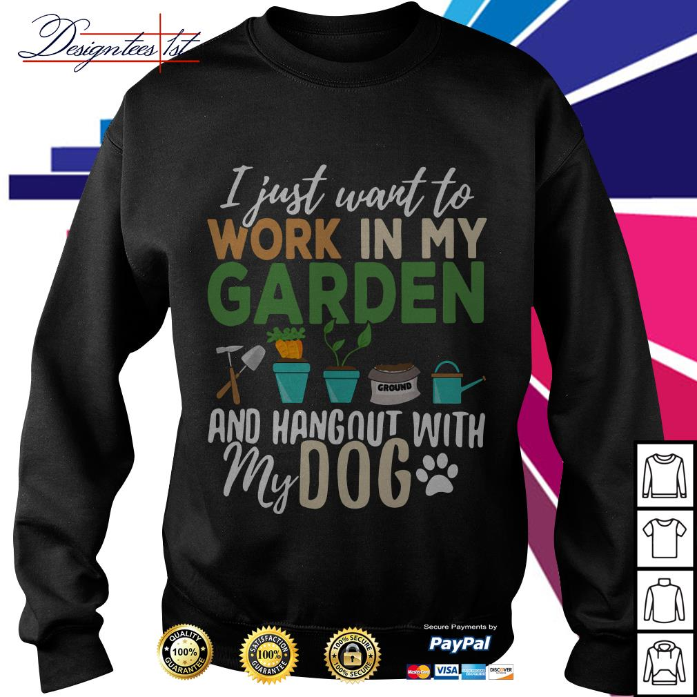Offical I just want to work in my garden and hang out with my dog Sweater