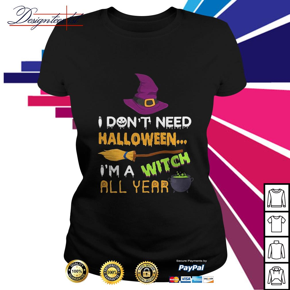 Official I don't need Halloween I'm a witch all year Ladies Tee
