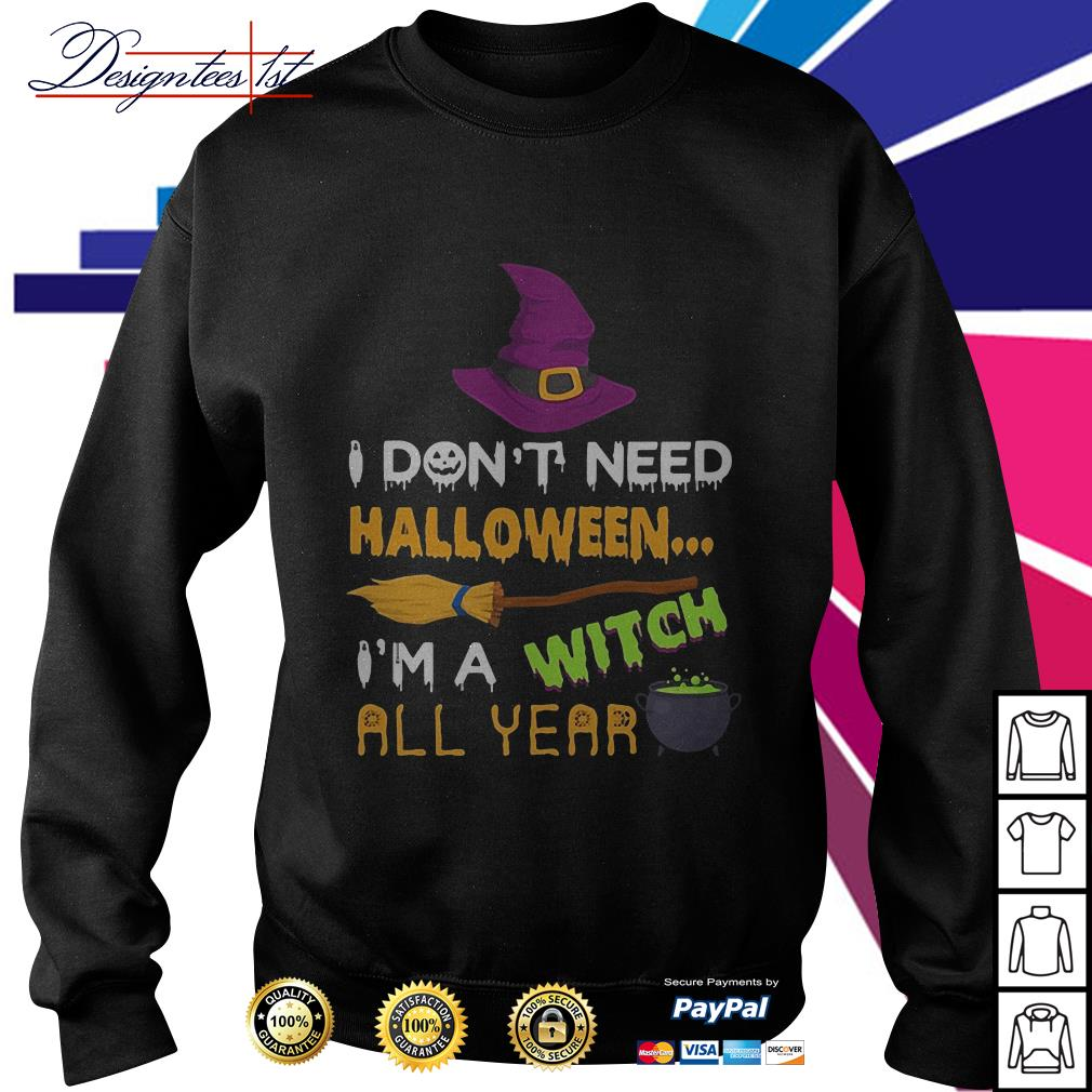 Official I don't need Halloween I'm a witch all year Sweater