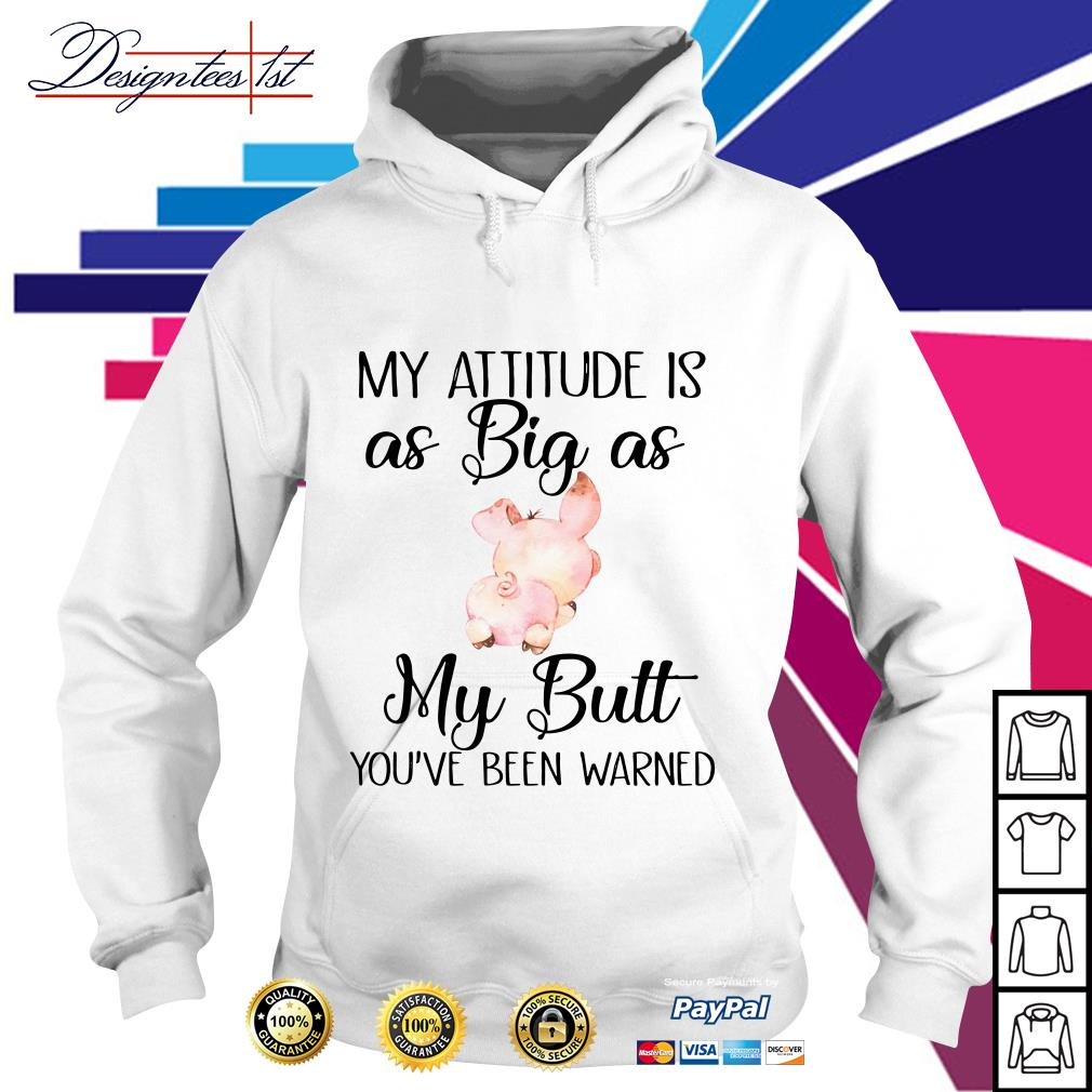 Pig my attitude is as big as my butt you've been warned Hoodie