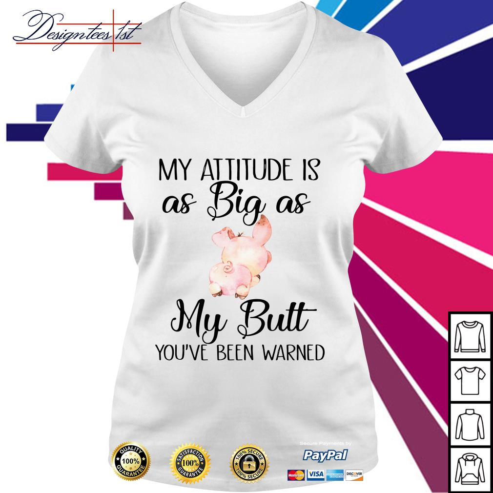 Pig my attitude is as big as my butt you've been warned V-neck T-shirt