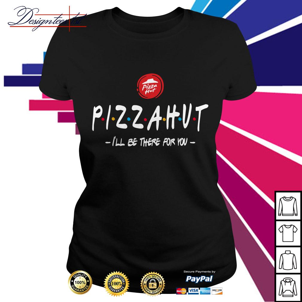 Pizza hut I'll be there for you Ladies Tee