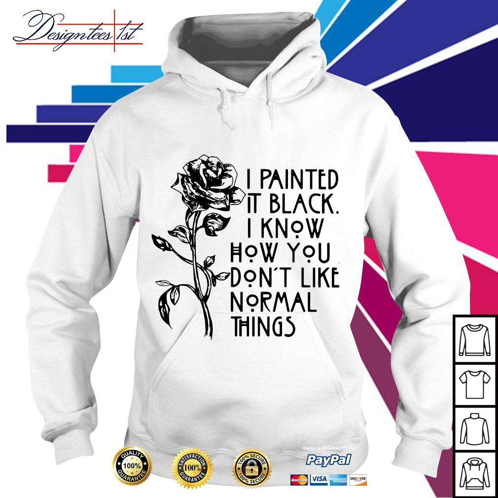 Rose I painted it black I know how you don't like normal things Hoodie