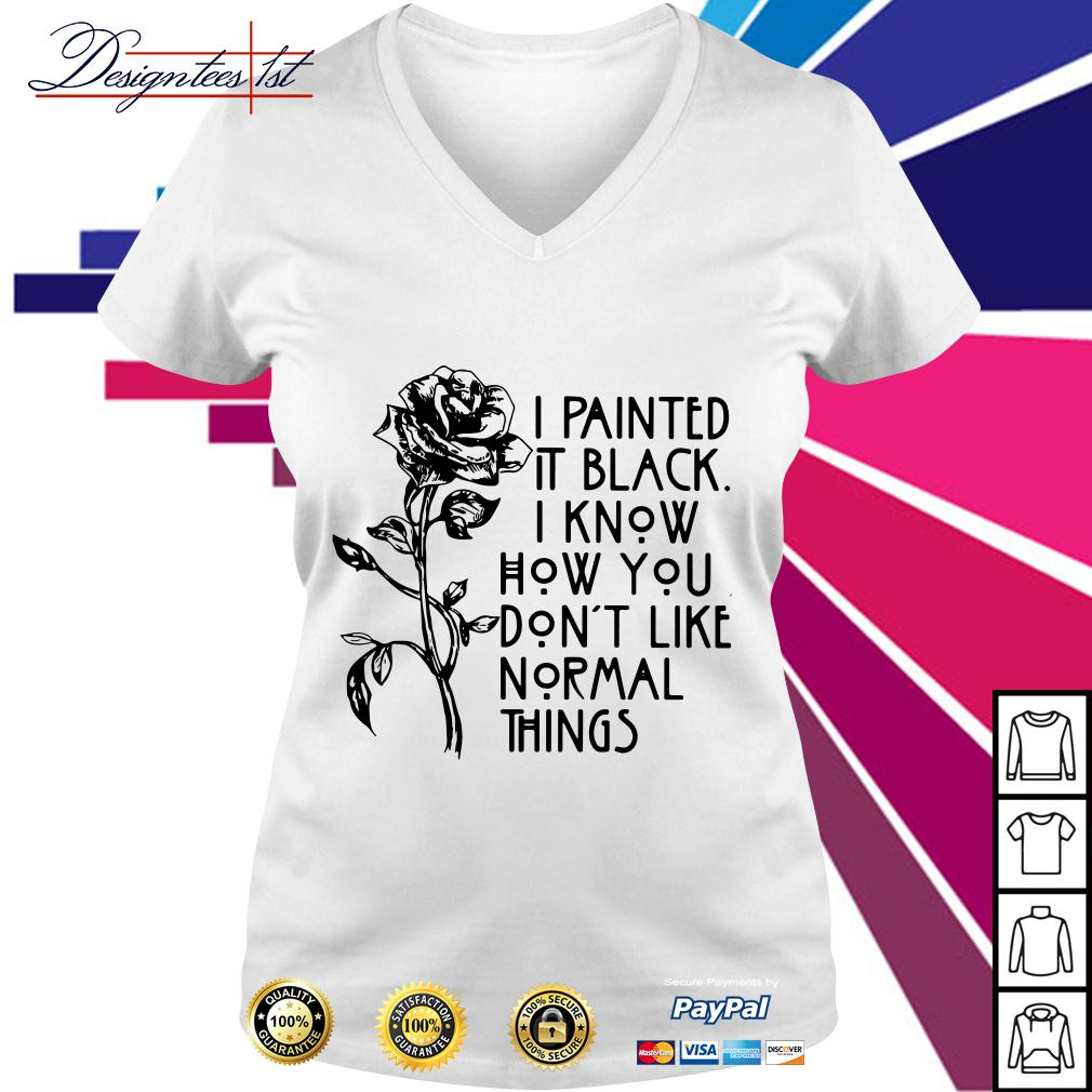Rose I painted it black I know how you don't like normal things V-neck T-shirt
