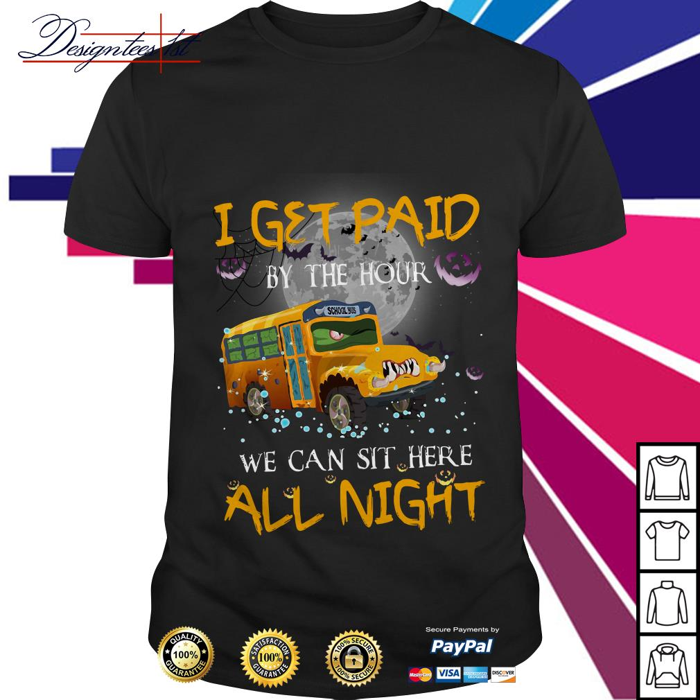School bus I get paid by the hour we can sit here all night Halloween shirt